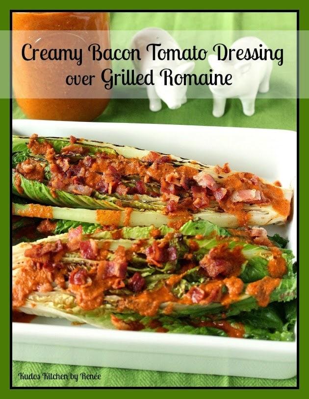 Creamy Bacon Tomato Dressing over Grilled Romaine Recipe via kudoskitchenbyrenee.com