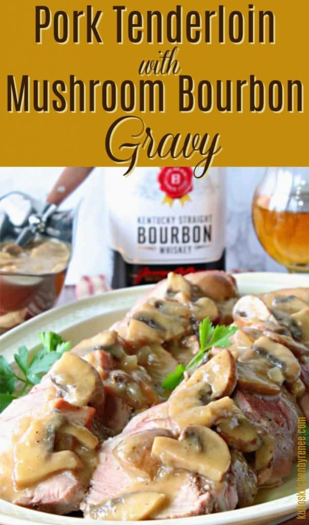 Vertical title text image of a sliced pork tenderloin on a platter with mushroom bourbon gravy.